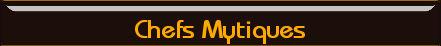 Chefs Mythiques