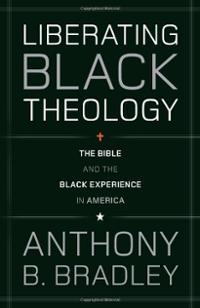 Liberating black theology bible experience in america anthony b bradley paperback cover art