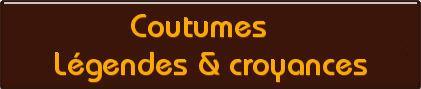 Coutumes /Légendes / Croyances